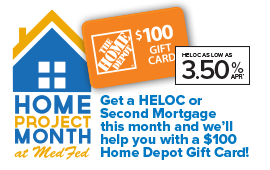Medina County,Wadsworth,get a free $100 Home Depot ggift card with your Home Equity Loan or Second Mortgage at Medina County Federal Credit Union. It's Home Project Month at MedFed!
