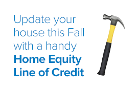 Finance your home improvement projects with a Home Equity Line of Credit